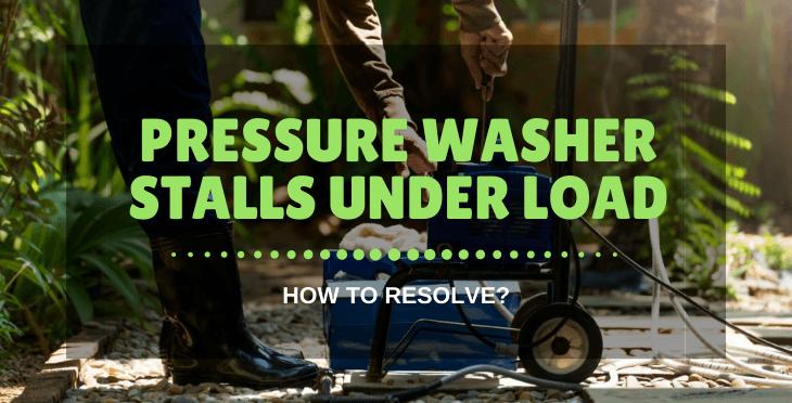 Pressure Washer Stalls Under Load
